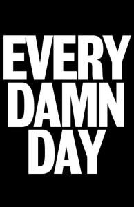 every damn day