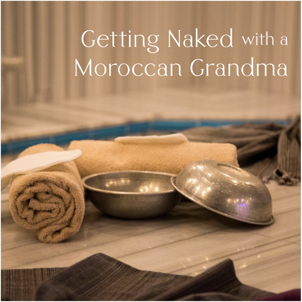 Getting Naked with a Moroccan Grandma