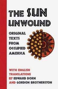 The Sun Unwound   Translated by Ed Dorn and Gordon Brotherston [editor, project manager]