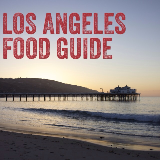 Los Angeles Food Guide | Kneading Home
