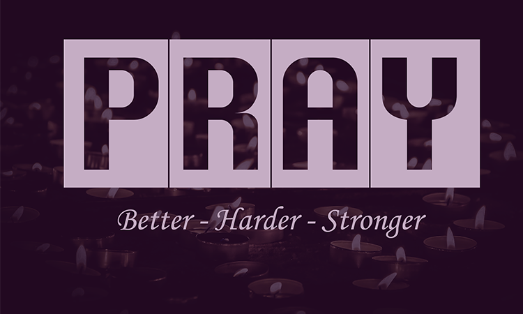 PRAY: Better, Harder, Stronger - Lent 2017