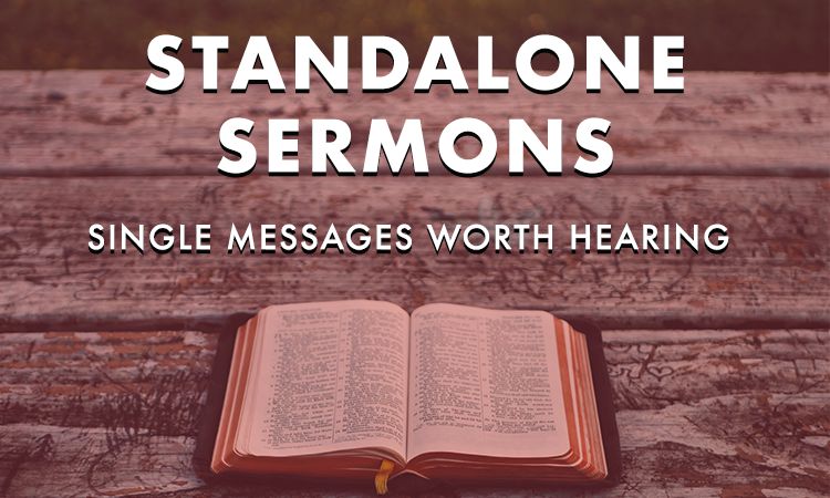 Standalone Sermons - Single Messages Worth Hearing