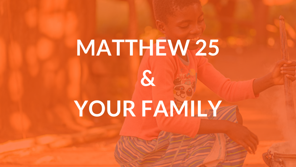 MATTHEW 25&YOUR FAMILY.png