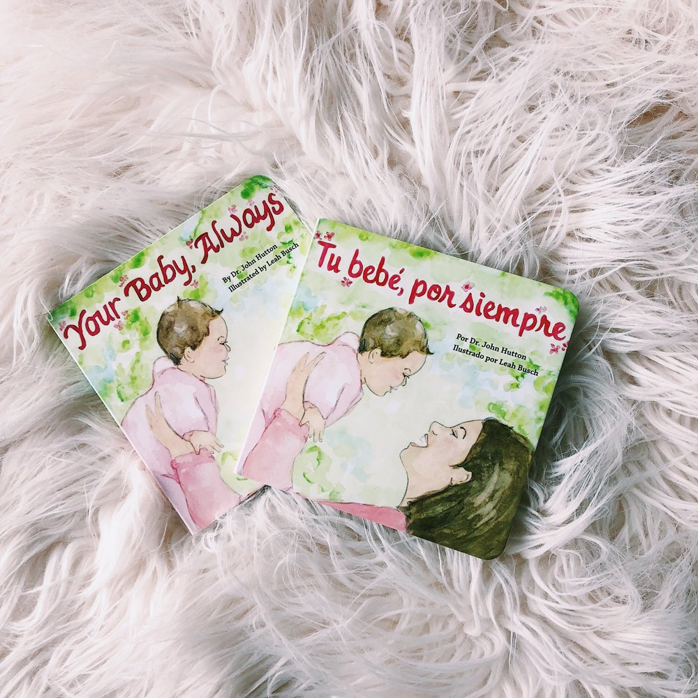 Your Baby, Always and Tu bebé, por siempre written by Dr. John Hutton and illustrated by  Leah Busch