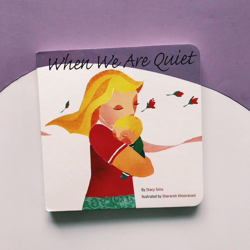 When We Are Quiet     written by Stacy Sims and illustrated by Sharareh Khosravani