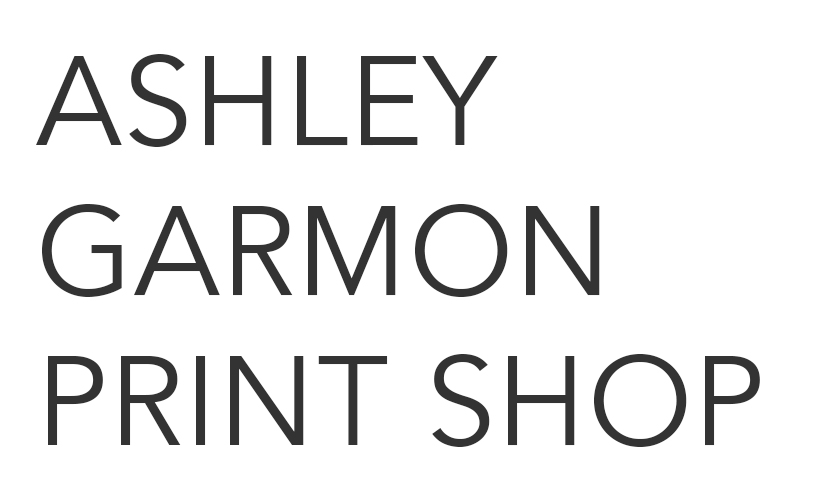 ASHLEY GARMON PRINT SHOP
