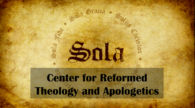CENTER FOR REFORMED THEOLOGY & APOLOGETICS