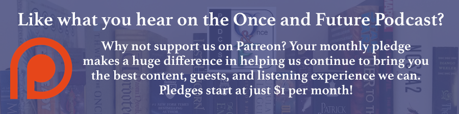 If you liked this article or anything else The Once and Future Podcast has to offer, why not offer us support on Patreon? It helps us cover operating costs and it lets YOU in on some awesome rewards!