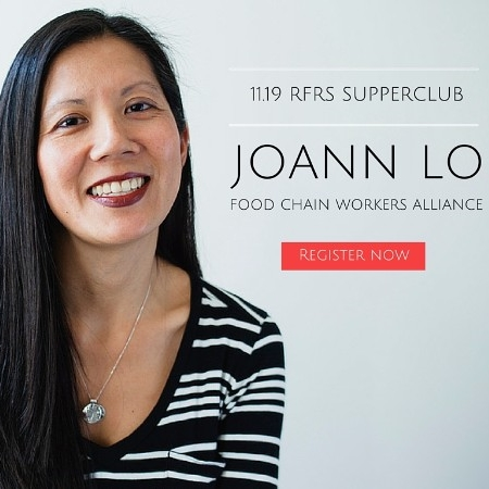 RFRS partnered with Anna Lappé of Real Food Media and featured Joann Lo of Food Chain Workers Alliance, a coalition of worker-based organizations working to improve wages and conditions for all workers along the food chain.