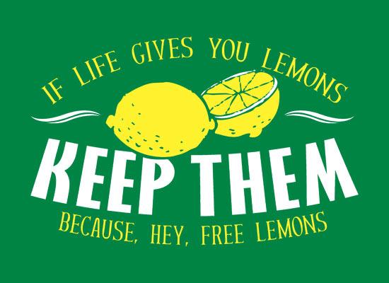Keep them because hey free lemons