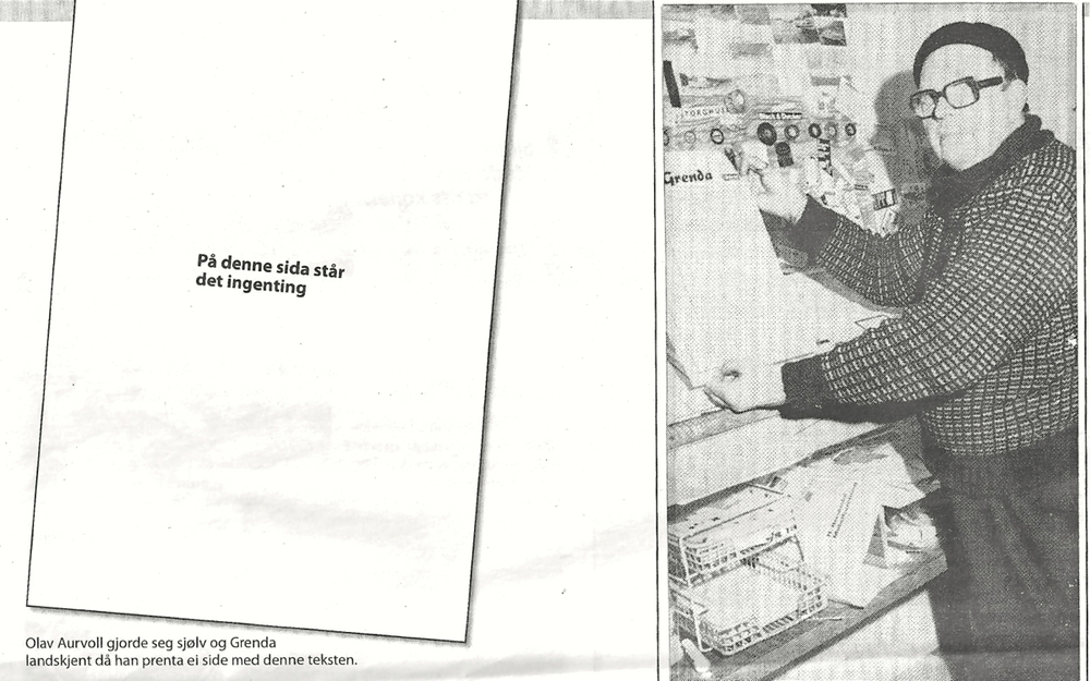 """Det er ikkje alltid liketil å fylla ei avisside med innhald. Det fekk avisutgjevaren i Rosendal, sjølvaste Grendamannen, merka i si tid. Ein gong hende det at han ikkje hadde noko å setja på trykk, og då var det ikkje anna råd enn å la avisa gå i trykken med ei nesten blank side. Olav Aurvoll blei landskjend på grunn av det originale """"stuntet""""."""