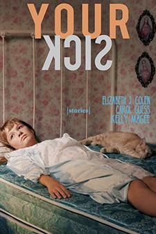 Your Sick by Elizabeth Colen, Carol Guess, & Kelly Magee
