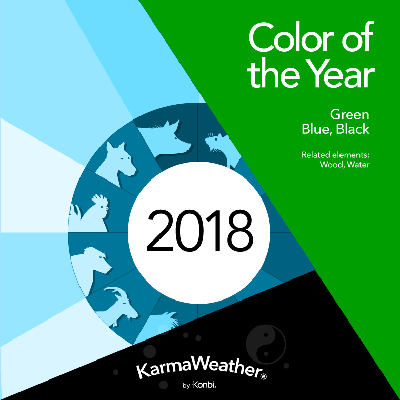 The colors of the Year 2018 related to Feng Shui and the Chinese horoscope are:  Green ,  Blue ,  Black