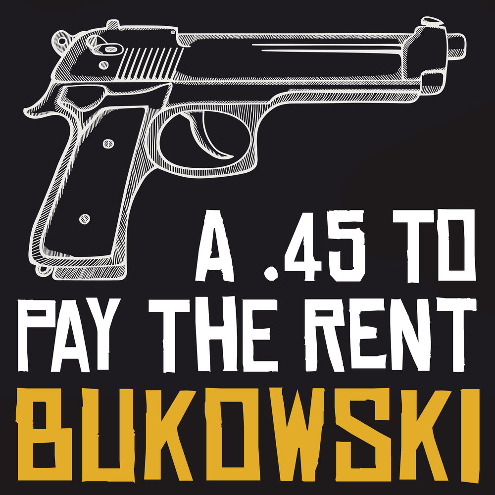 Bukowski_A_45_to_Pay_the_Rent_FINAL.jpg