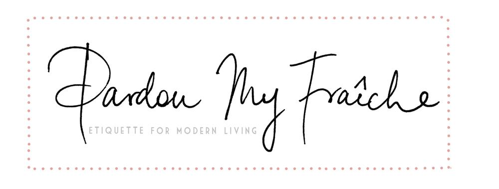 Pardon My Fraiche: Etiquette for Modern Living | cremelifestyle.com