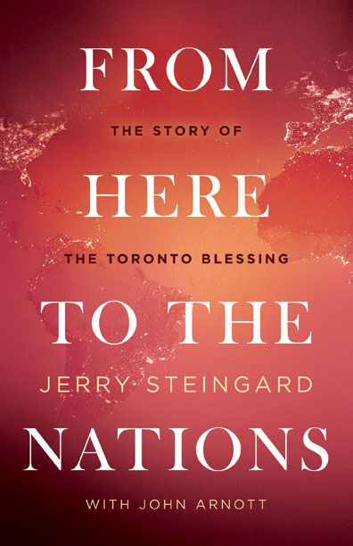 <strong>From Here To The Nations</strong><br>Jerry Steingard with John Arnott