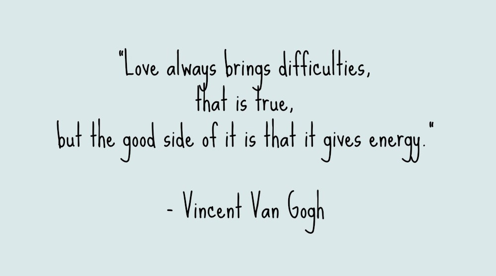 in honer to valentines day i thought i would share this quote with you by vincent van gogh which illustrates van goghs thoughts on love in a letter to