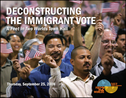 Deconstructing the Immigrant Vote: A Feet in Two Worlds Town Hall