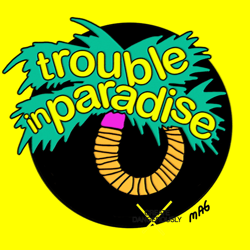Trouble in Paradise proof.jpg