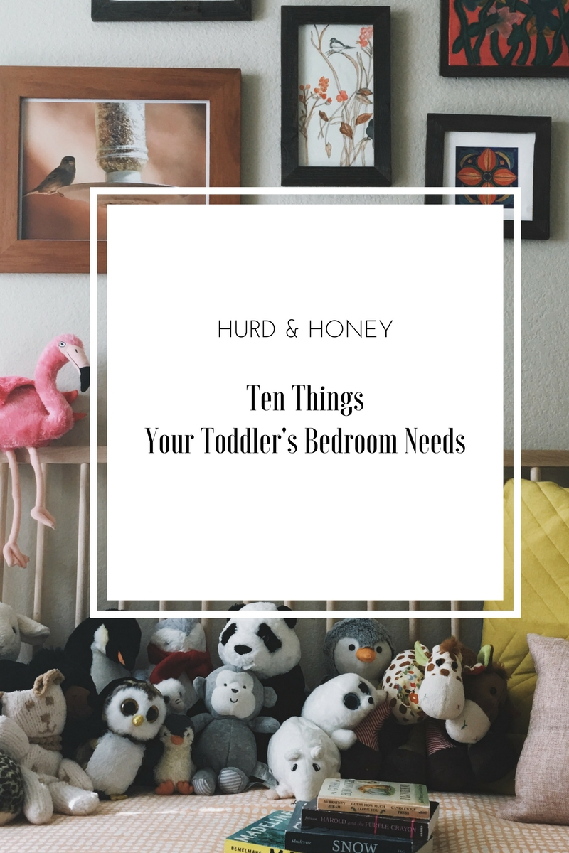 Ten Things For Your Toddler\'s Bedroom — H u r d & H o n e y