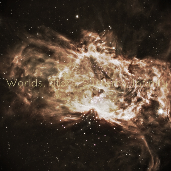 Worlds, Stars, Systems, Infinity