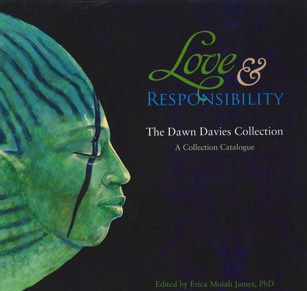 Love and Responsibility: The Collection of Dawn Davies  edited by Erica Moiah James (2012)