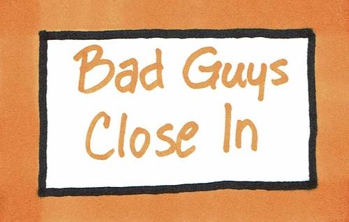 Bad Guys Close In
