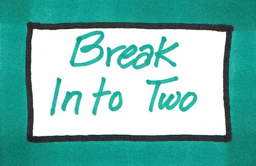 Break Into Two