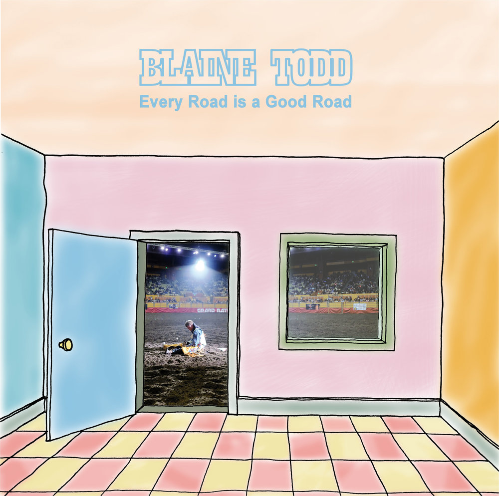 Blaine Todd -Every Road is a Good Road - May, 24th 2019LP & Digital on Debacle Records | Cassette on Full Spectrum Records
