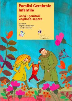 PARALISI CEREBRALE INFANTILE, COSA I GENITORI VOGLIONO SAPERE  :  scarica  questo opuscolo, una guida scritta da esperti e rivolta ai genitori  (in Italiano)