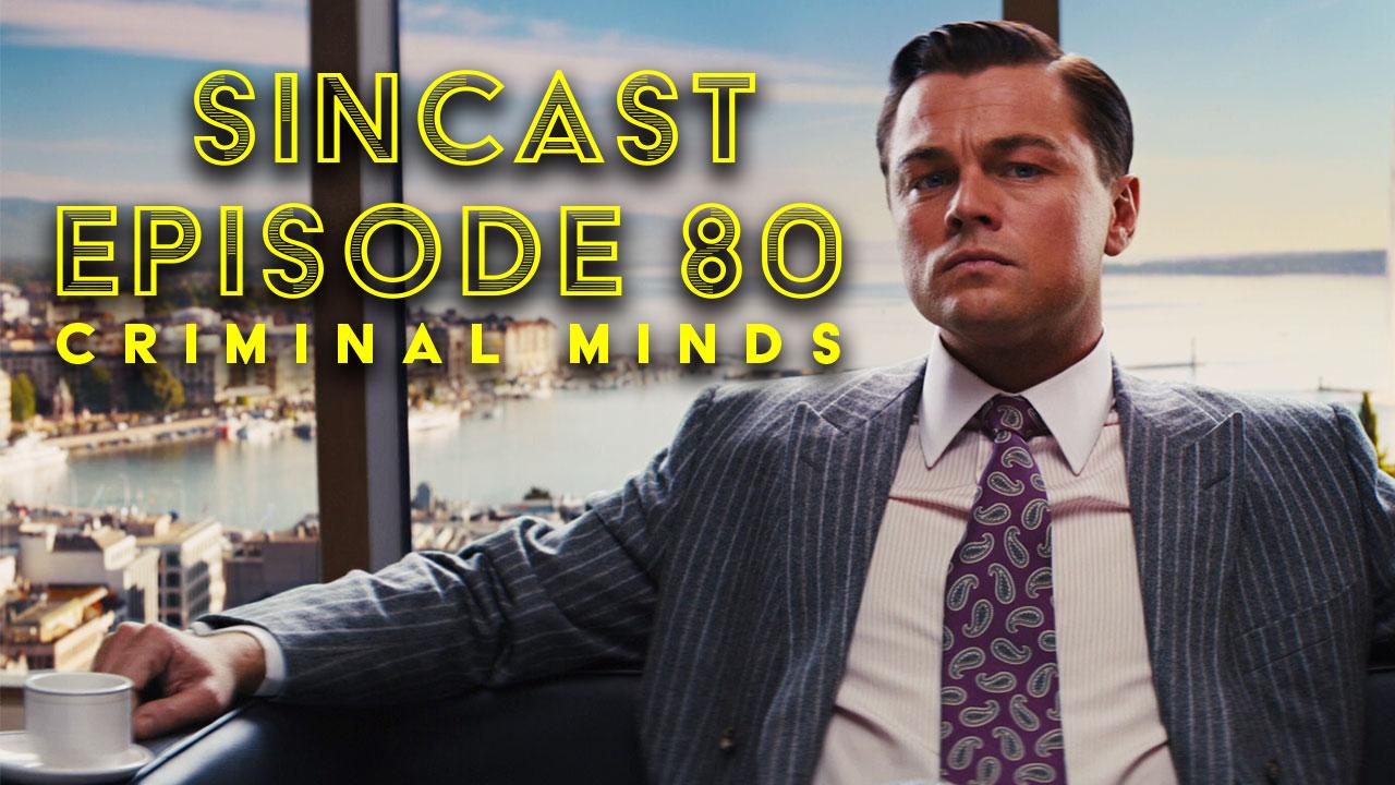 SinCast - Episode 80 - Criminal Minds: Best Crime Movies of All Time