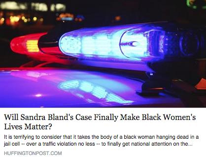 """""""will sandra bland's case finally make black women's lives matter?"""" the huffington post"""