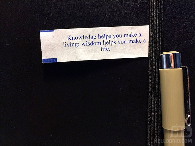 Chinese Fortune Cookie: Knowledge helps you make a living; wisdom helps you make a life.