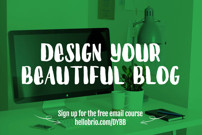 Design Your Beautiful Blog  - Free Email Course on HelloBrio.com