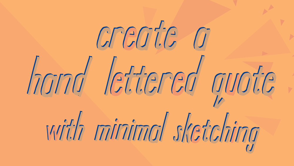 Create a hand lettered quote with minimal sketching