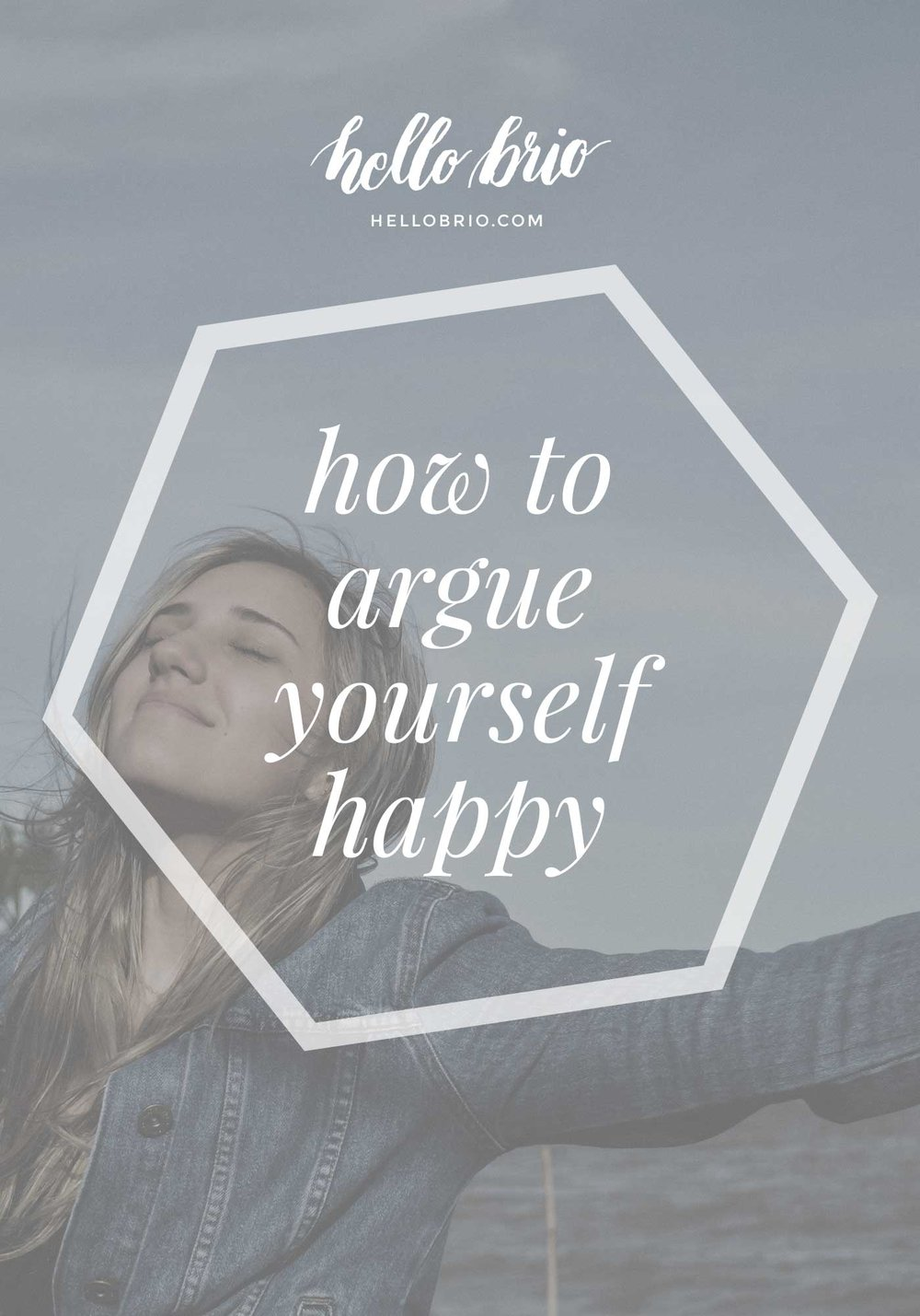 How to argue yourself happy | Hello Brio intentional living