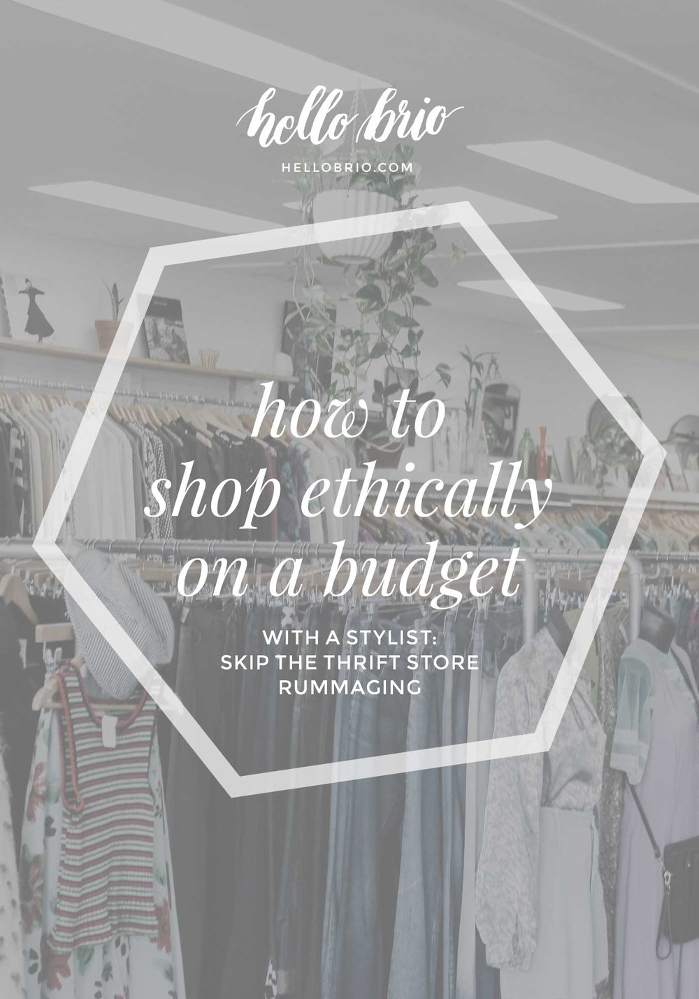 Ethical fashion on a budget: How to be a conscious consumer with a stylist and skip the thrift store rummaging | Hello Brio intentional living