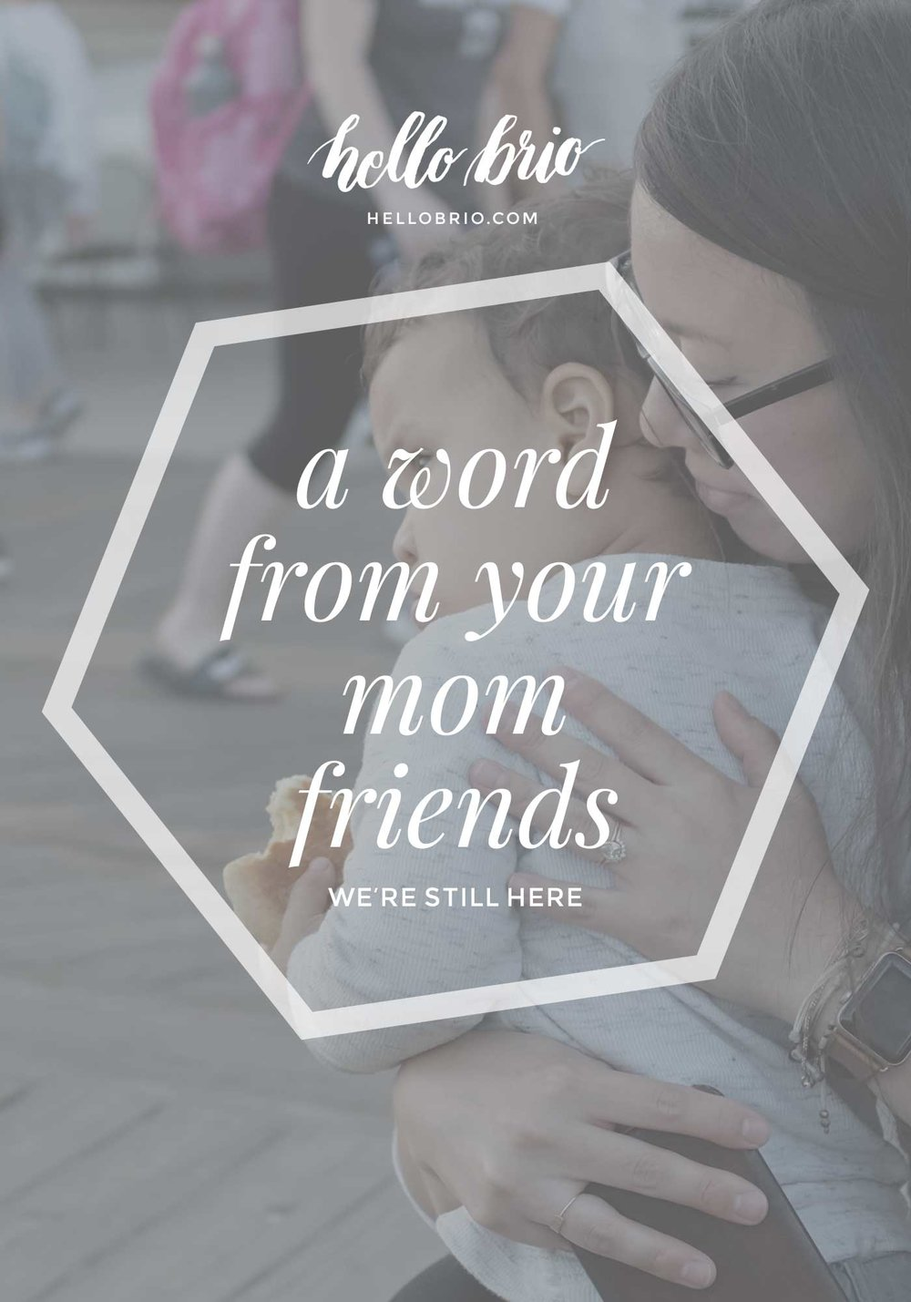Non-Moms: A Word From Your Mom Friends (We're Still Here) | Hello Brio