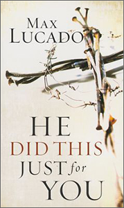 He Did This Just for You by Max Lucado  *book
