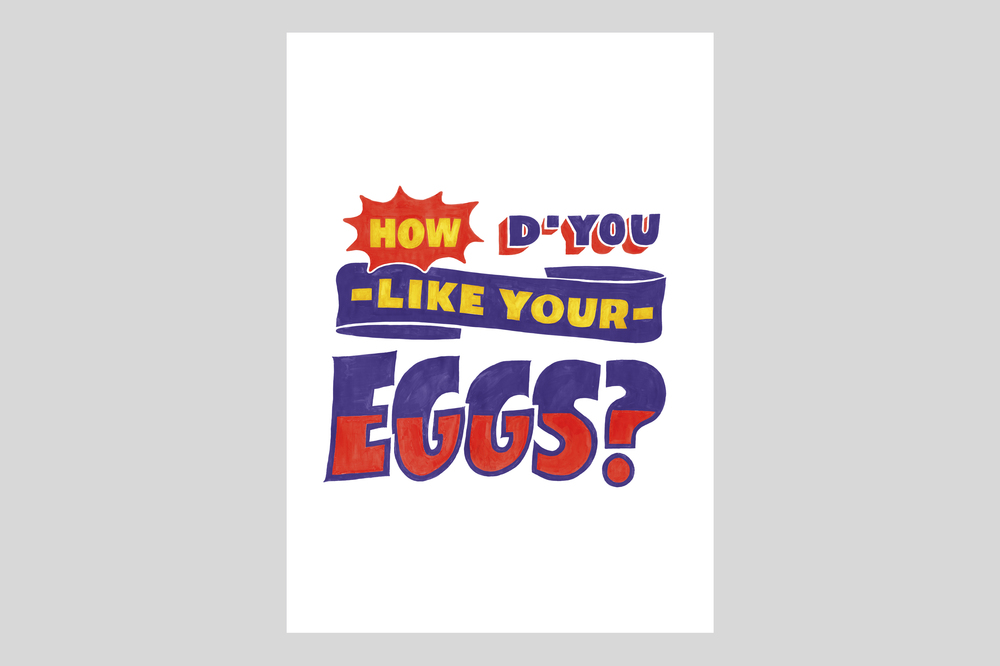 How D'You Like Your Eggs
