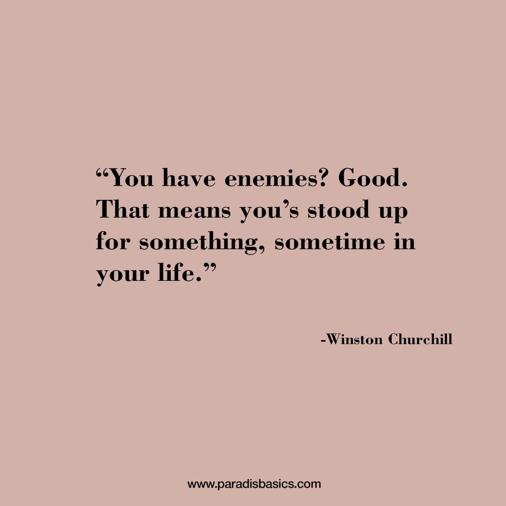 """You have enemies? Good. That means you's stood up for something, sometime in your life."""