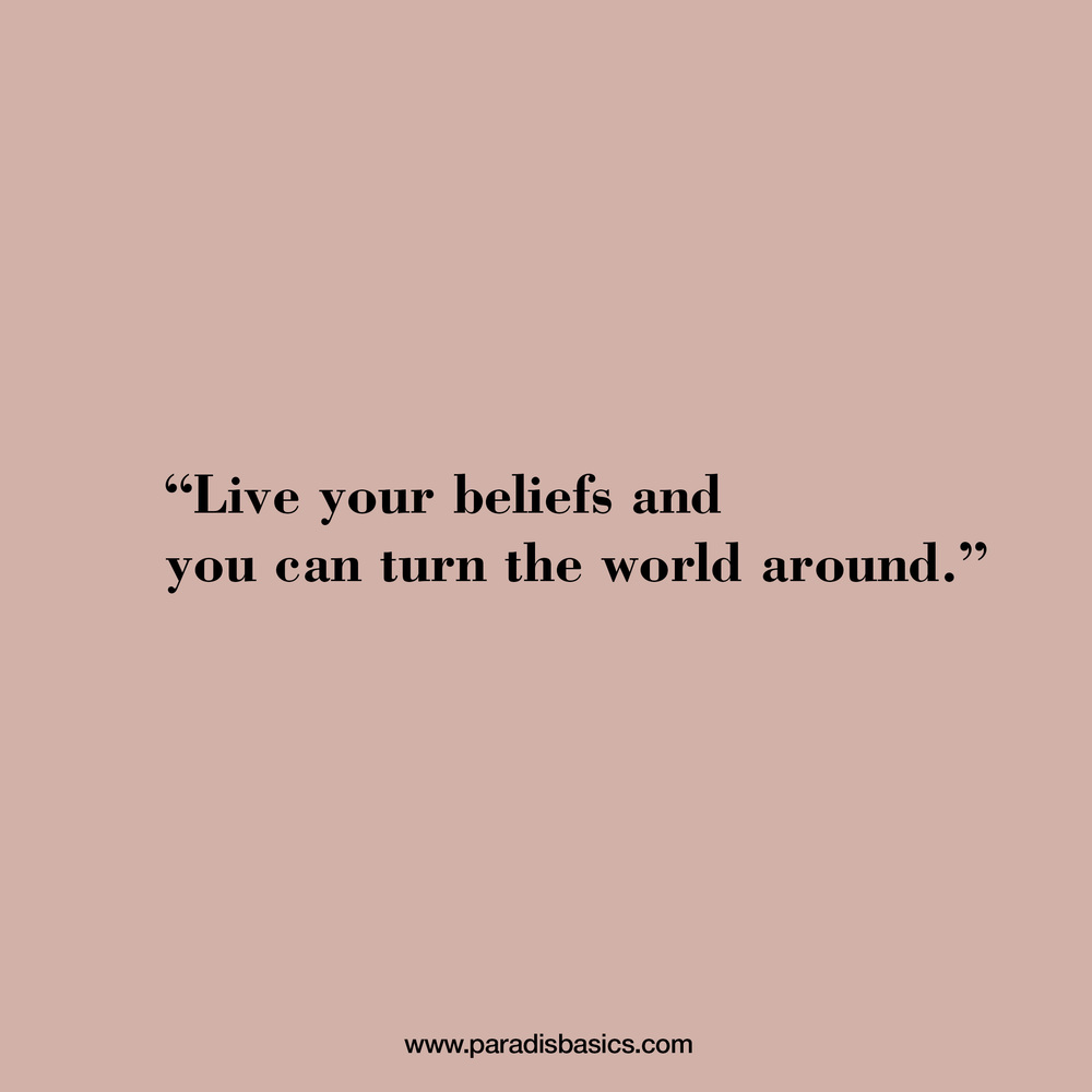 Live your beliefs and you can turn the world around
