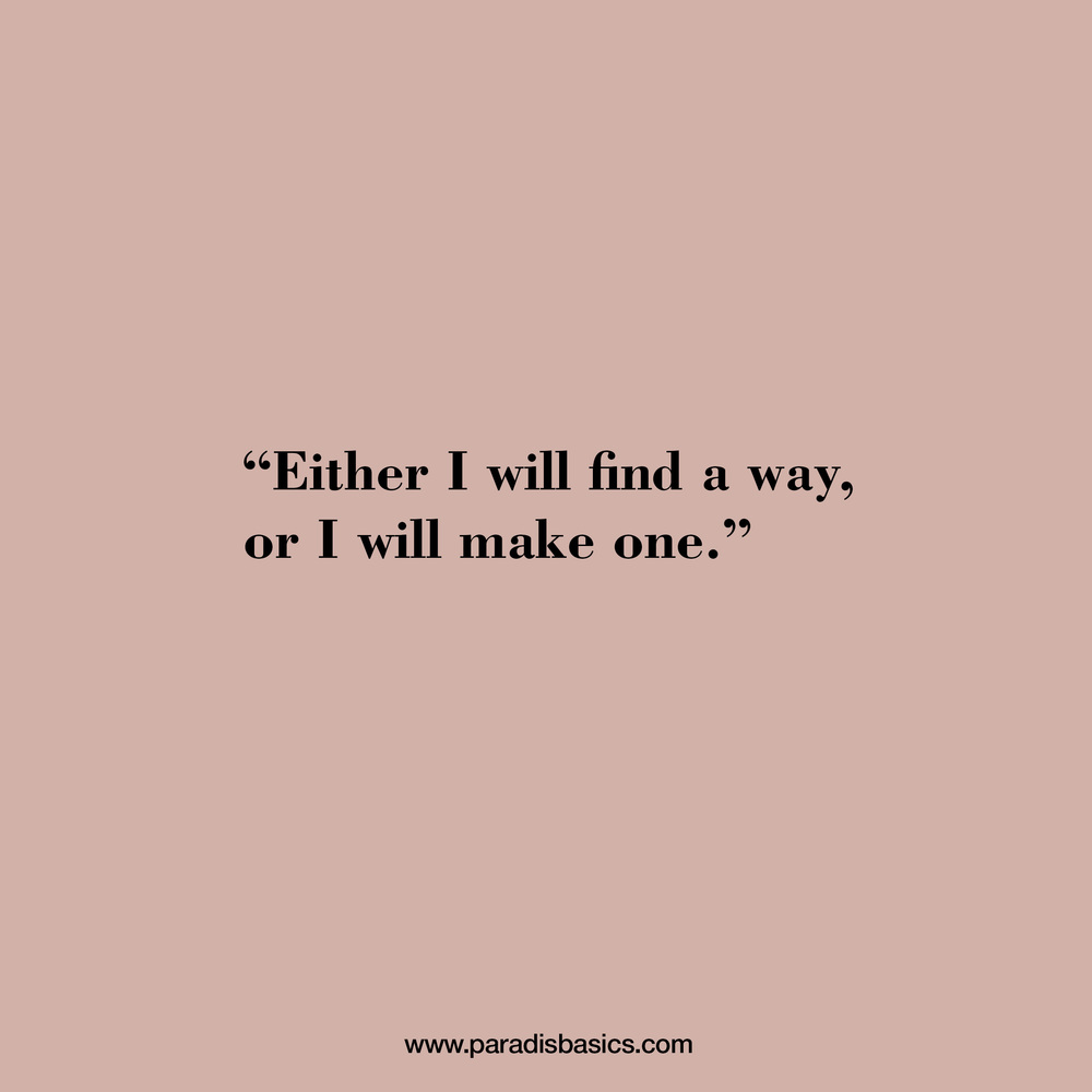 With I will find a way, or I will make one.