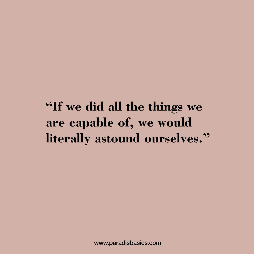 """If we did all the things we are capable of, we would literally astound ourselves."""