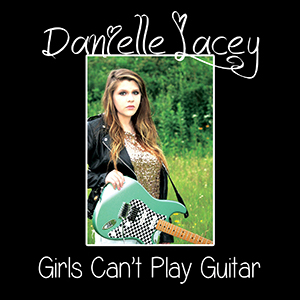 "Danielle Lacey's EP ""Girls Can't Play Guitar"""