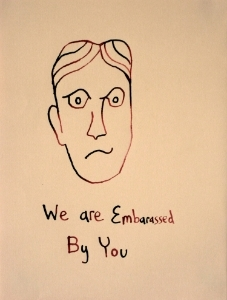 Christopher Hall, We are Embar(r)assed By You, c 2012