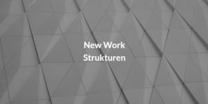 New Work Strukturen.png
