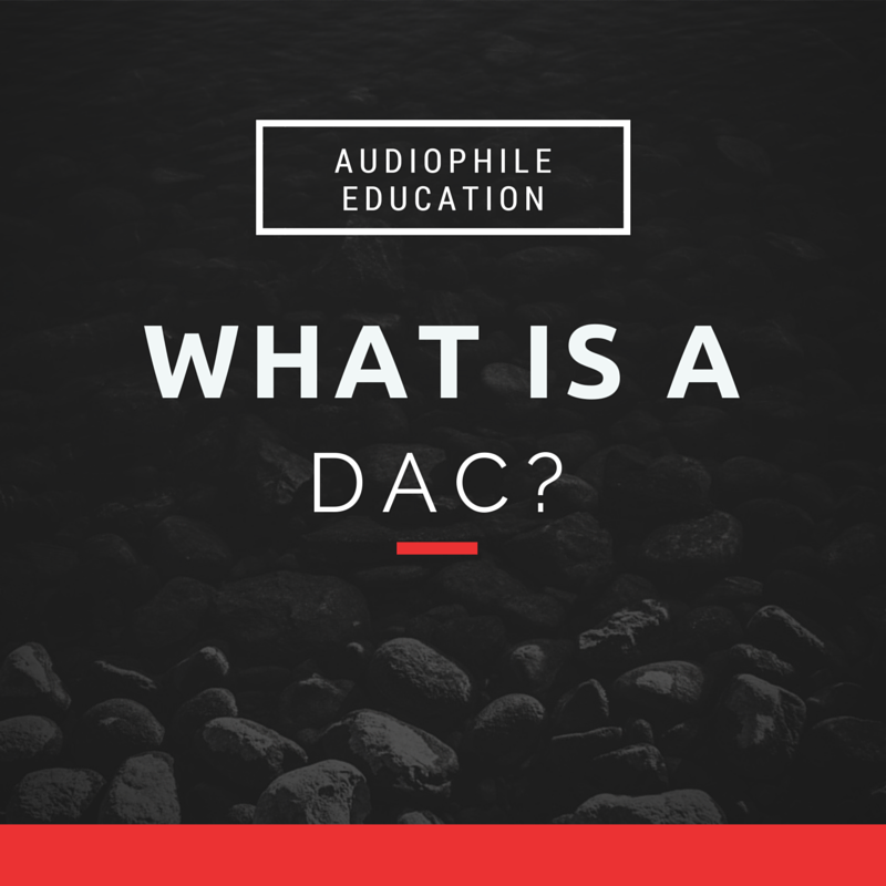"One of the most common questions we get asked is ""what is a DAC?""."