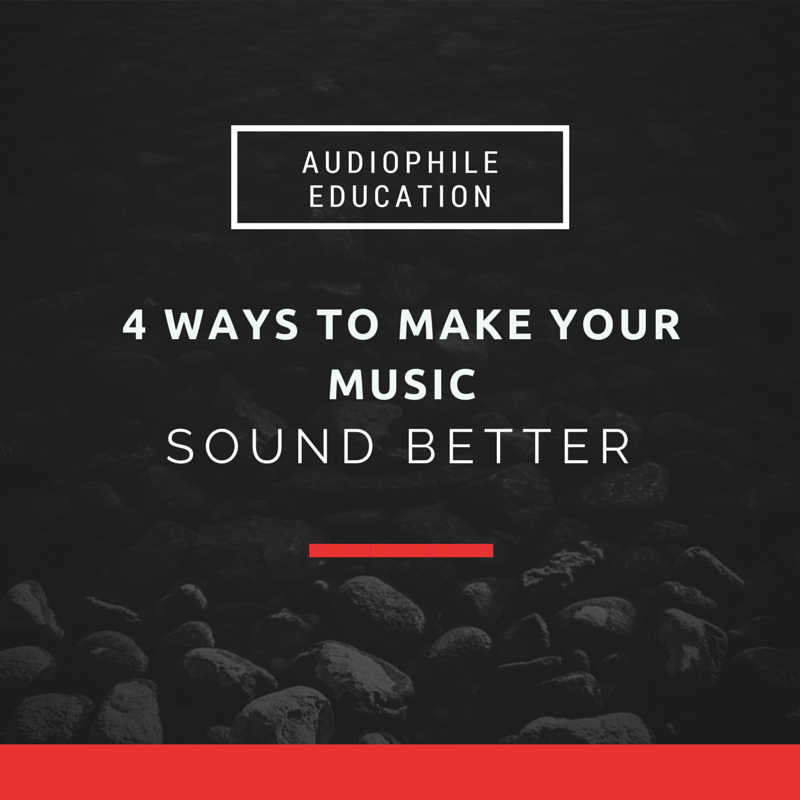 4 Ways - Make your music sound better — Audiophile On