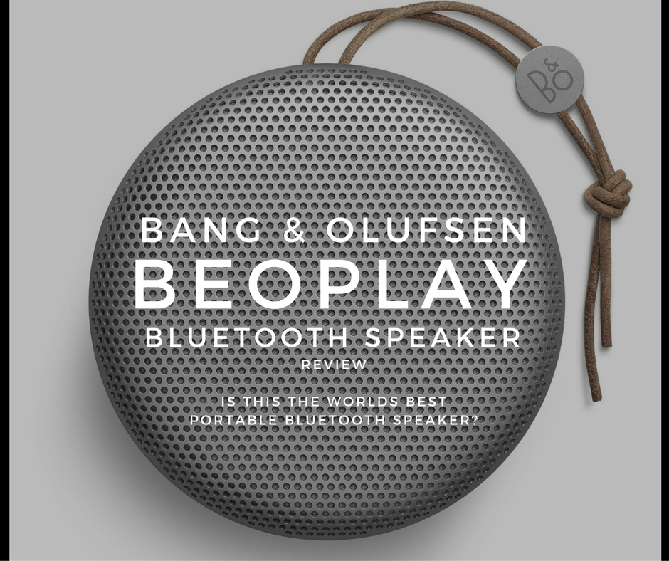 Bang & Olufsen Beoplay A1 Bluetooth Speaker Review - Is this the